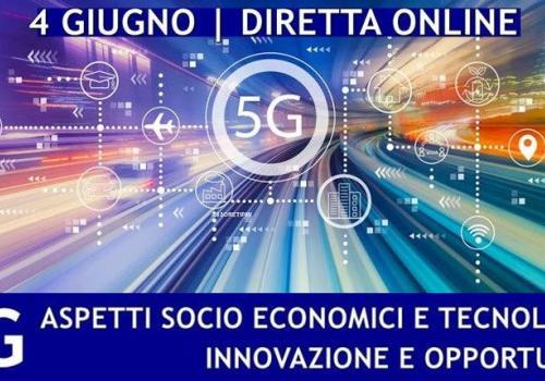 """4 Giugno, diretta online """"5G: ASPETTI SOCIO ECONOMICI E TECNOLOGICI. INNOVAZIONE ED OPPORTUNITA'"""""""