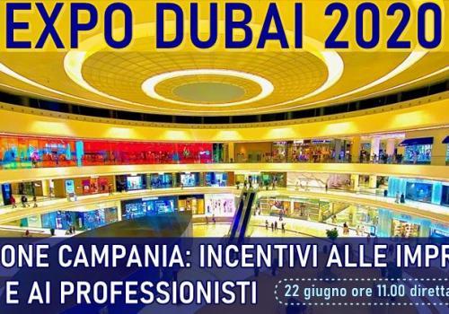 """""""EXPO 2020 DUBAI: CAMPANIA, CONTRIBUTI ALLE IMPRESE E RETI"""""""