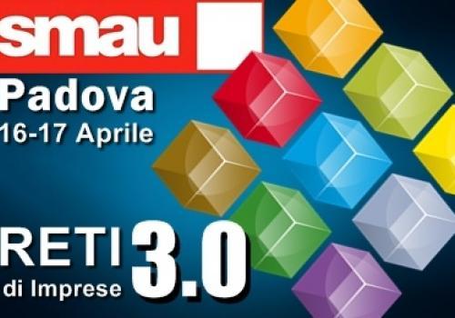 SMAU Padova, 16-17 Aprile: Reti di Imprese, modelli strumenti e strategie per competere nel Nord Est