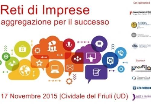 17 Novembre, Cividale del Friuli (UD): Reti di Imprese, aggregazione per il successo