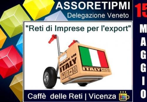 """15 Maggio, Vicenza: al Caffè delle Reti, """"Le Reti di Imprese per l'Export"""" by ASSORETIPMI"""
