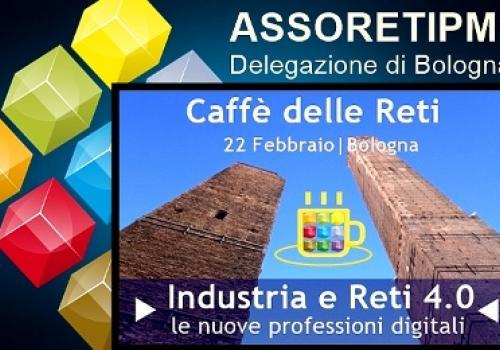 22 Febbraio, Bologna: al Caffè delle Reti l'Industria 4.0 e le nuove professioni, by ASSORETIPMI