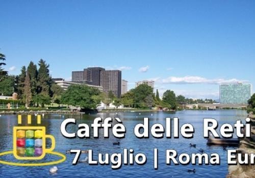 7 Luglio, anche a Roma arriva il Caffè delle Reti, una grande opportunità per conoscersi, interagire, fare rete.