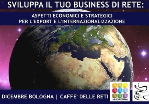 """6 dicembre Bologna, al Caffè delle Reti: """"Sviluppa il tuo business di rete: aspetti economici e strategici per l'export e l'internazionalizzazione"""""""
