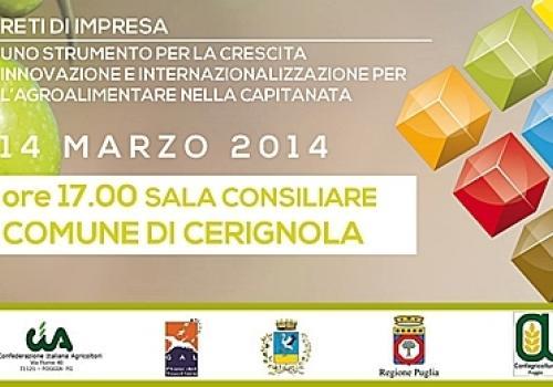 """14 Marzo, Cerignola: """"Reti di Impresa: uno strumento per la Crescita, Innovazione e Internazionalizzazione per l'Agroalimentare nella Capitanata"""""""
