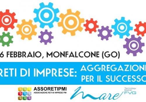 """16 Febbraio, Monfalcone (GO): """"Reti di Imprese, aggregazione per il successo"""""""