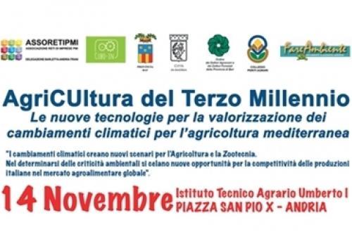 14 Novembre, Andria: L'AgriCUltura del Terzo Millennio. Le nuove tecnologie per la valorizzazione dei cambiamenti climatici per l'agricoltura mediterranea